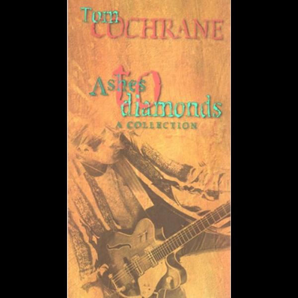 Ashes To Diamonds - Tom Cochrane